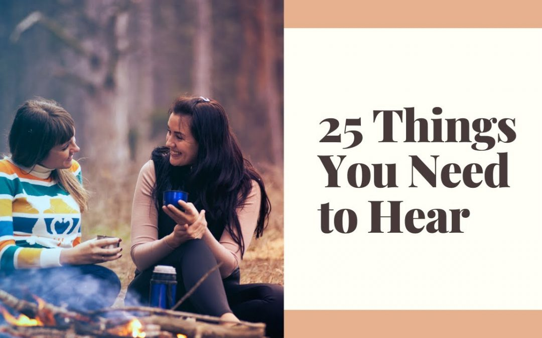 25 Things You Need to Hear