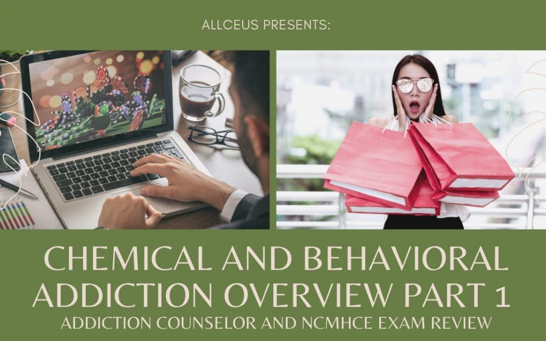 Chemical and Behavioral Addiction Overview Part 1 | Addiction Counselor and NCMHCE Exam Review