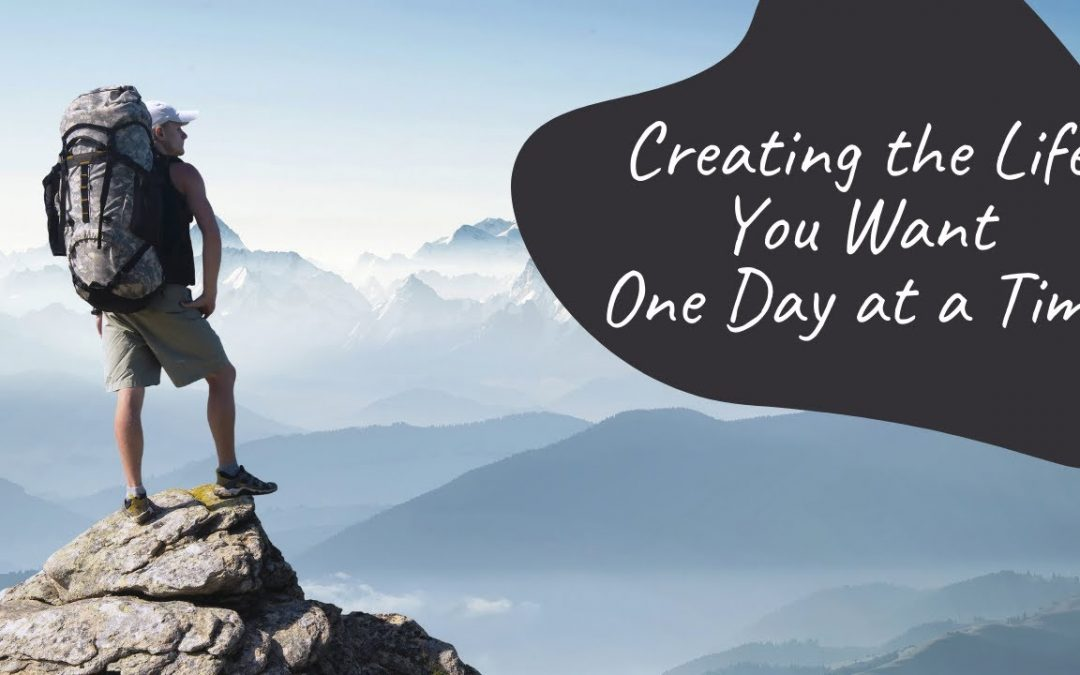 Creating the Life You Want One Day at a Time with Mindfulness and Goal Setting