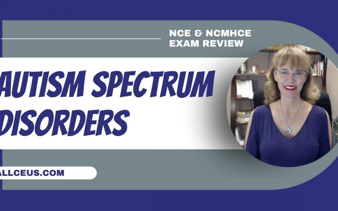 Autism Spectrum Disorder Diagnosis and Treatment   NCMHCE &  NCE Test Prep and Exam Review